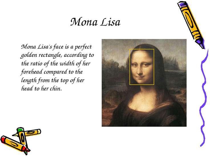 Mona Lisa Mona Lisa's face is a perfect golden rectangle, according to the ra...