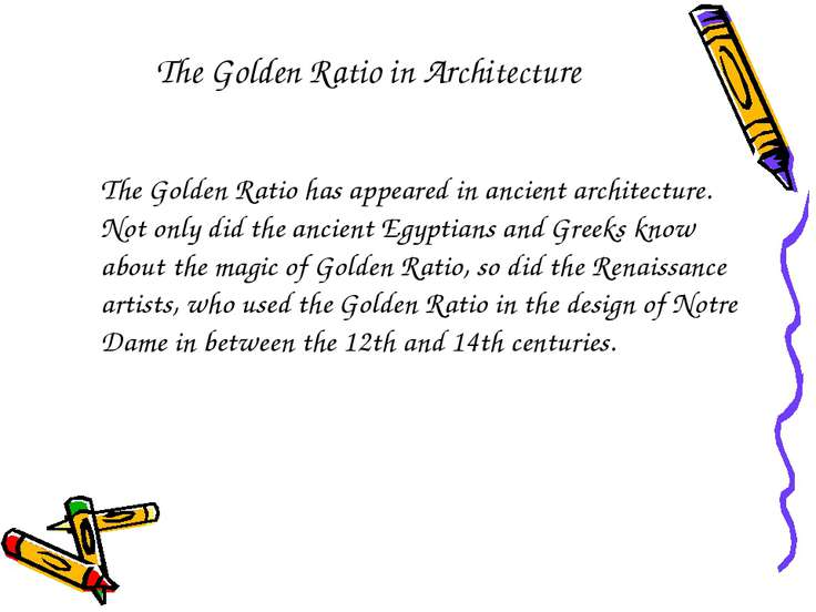 The Golden Ratio in Architecture The Golden Ratio has appeared in ancient arc...