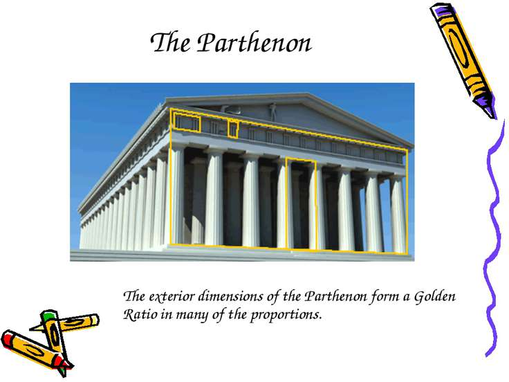 The Parthenon The exterior dimensions of the Parthenon form a Golden Ratio in...