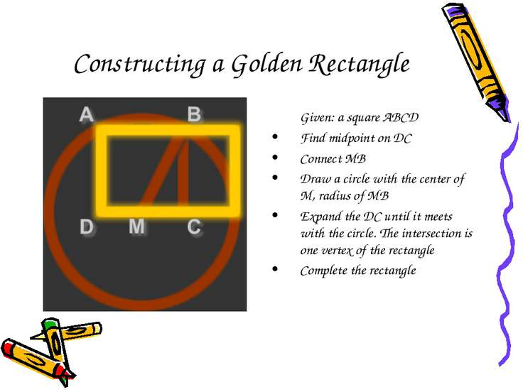 Constructing a Golden Rectangle Given: a square ABCD Find midpoint on DC Conn...