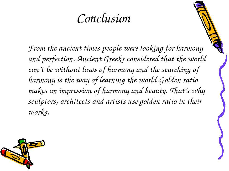 Conclusion From the ancient times people were looking for harmony and perfect...