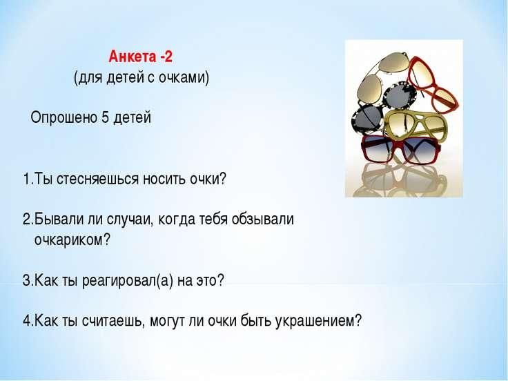Анкета -2 (для детей с очками) Опрошено 5 детей 1.Ты стесняешься носить очки?...