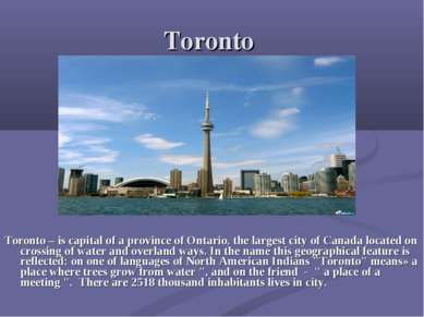Toronto Toronto – is capital of a province of Ontario, the largest city of Ca...