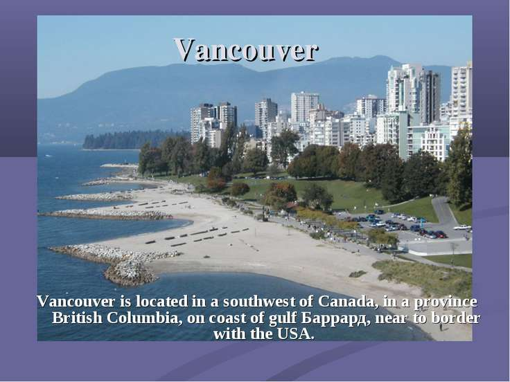 Vancouver Vancouver is located in a southwest of Canada, in a province Britis...