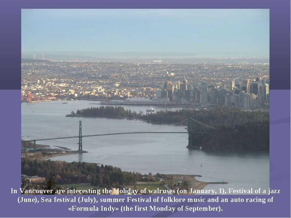 In Vancouver are interesting the Holiday of walruses (on January, 1), Festiva...