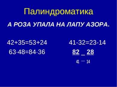 Палиндроматика А РОЗА УПАЛА НА ЛАПУ АЗОРА. 42+35=53+24 41-32=23-14 63·48=84·3...