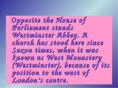 Opposite the House of Parliament stands Westminster Abbey. A church has stood...