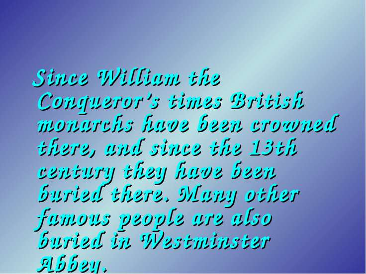 Since William the Conqueror's times British monarchs have been crowned there,...