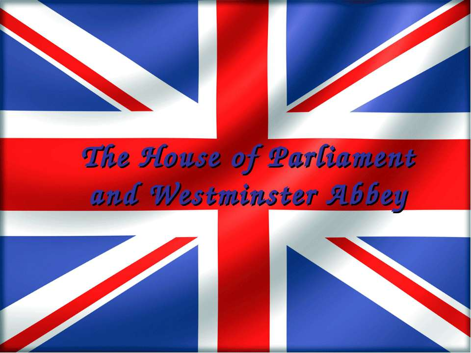 The House of Parliament and Westminster Abbey