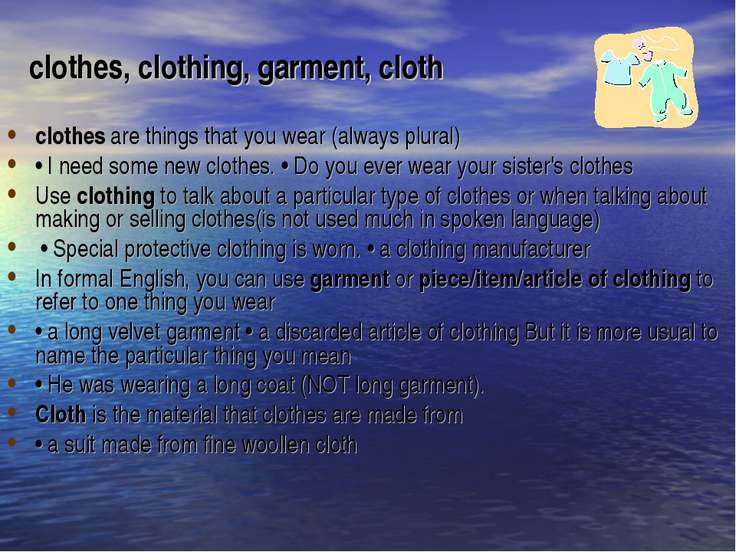 clothes, clothing, garment, cloth clothes are things that you wear (always pl...