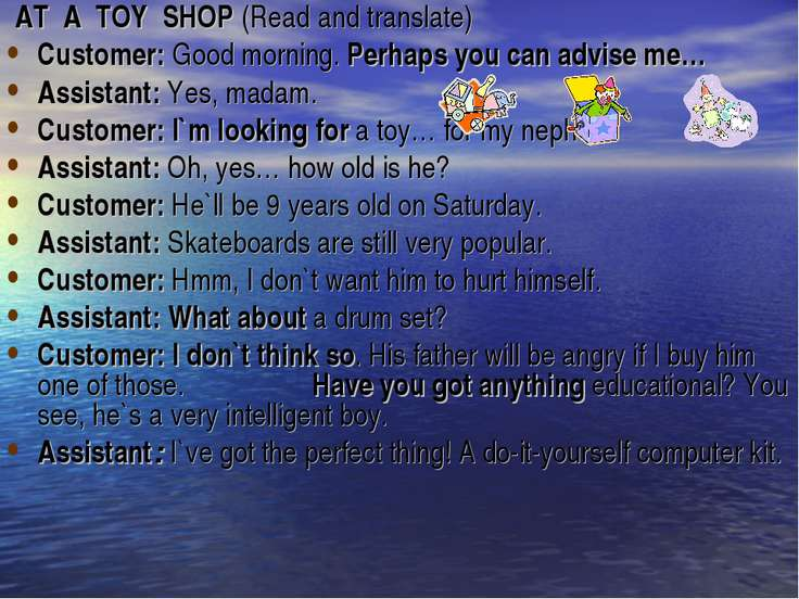 AT  A  TOY  SHOP (Read and translate) Customer: Good morning. Perhaps you ca...
