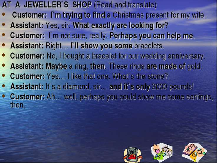 AT A  JEWELLER`S  SHOP (Read and translate)  Customer:  I`m trying to find a ...