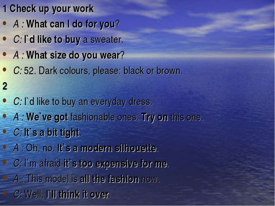1 Check up your work A : What can I do for you? C: I`d like to buy a sweater....