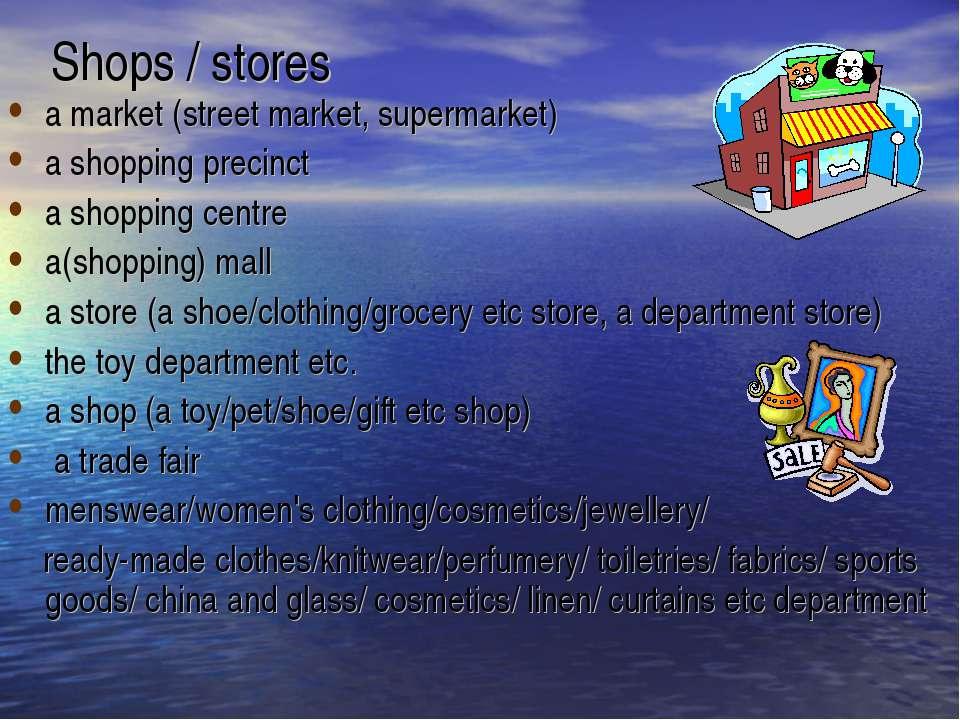 Shops / stores a market (street market, supermarket) a shopping precinct a sh...