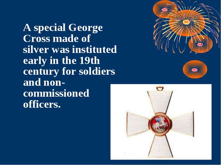 A special George Cross made of silver was instituted early in the 19th centur...