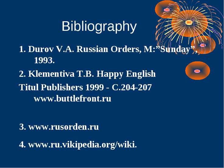 "Bibliography 1. Durov V.A. Russian Orders, M:""Sunday"", 1993. 2. Klementiva T...."