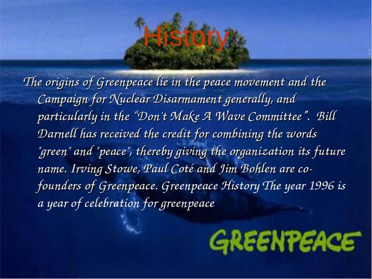 History The origins of Greenpeace lie in the peace movement and the Campaign ...