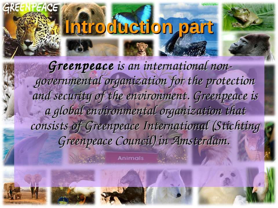 Greenpeace is an international non-governmental organization for the protecti...