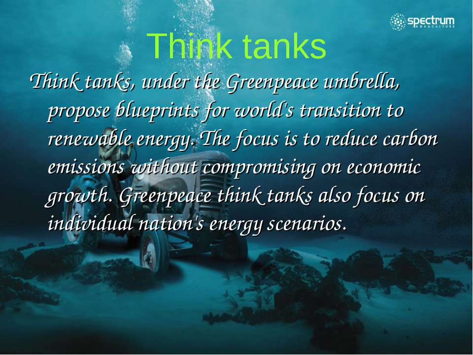 Think tanks Think tanks, under the Greenpeace umbrella, propose blueprints fo...