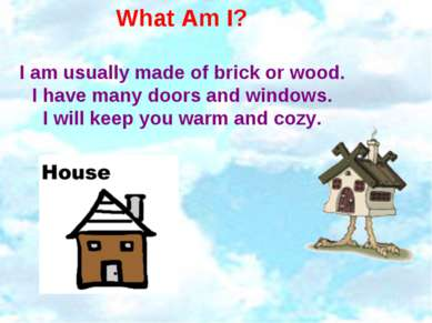 What Am I? I am usually made of brick or wood. I have many doors and windows....