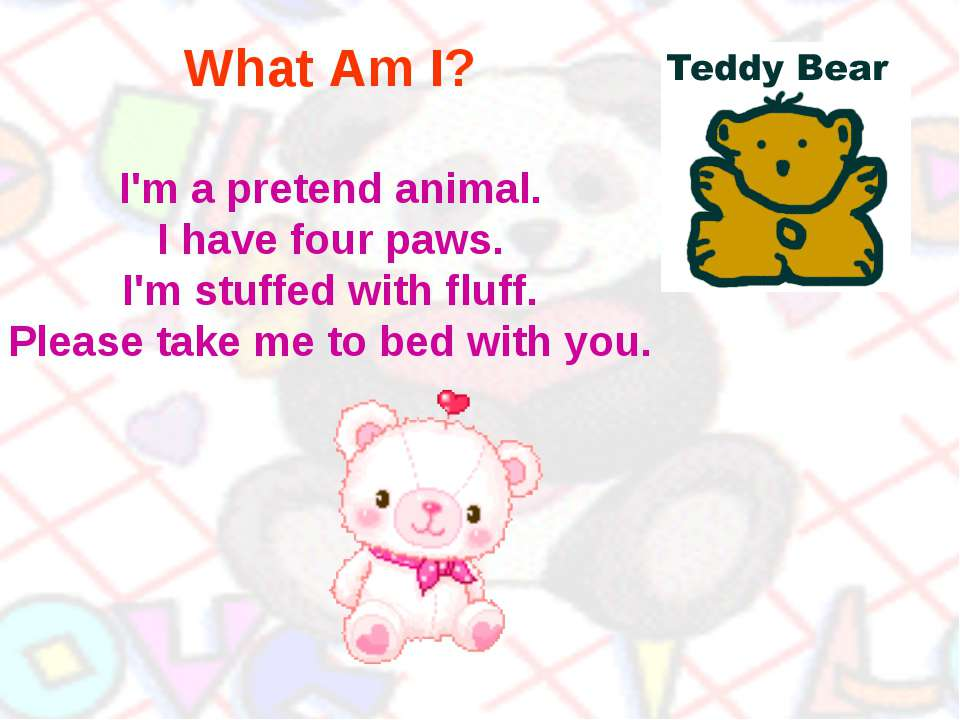 What Am I? I'm a pretend animal. I have four paws. I'm stuffed with fluff. Pl...