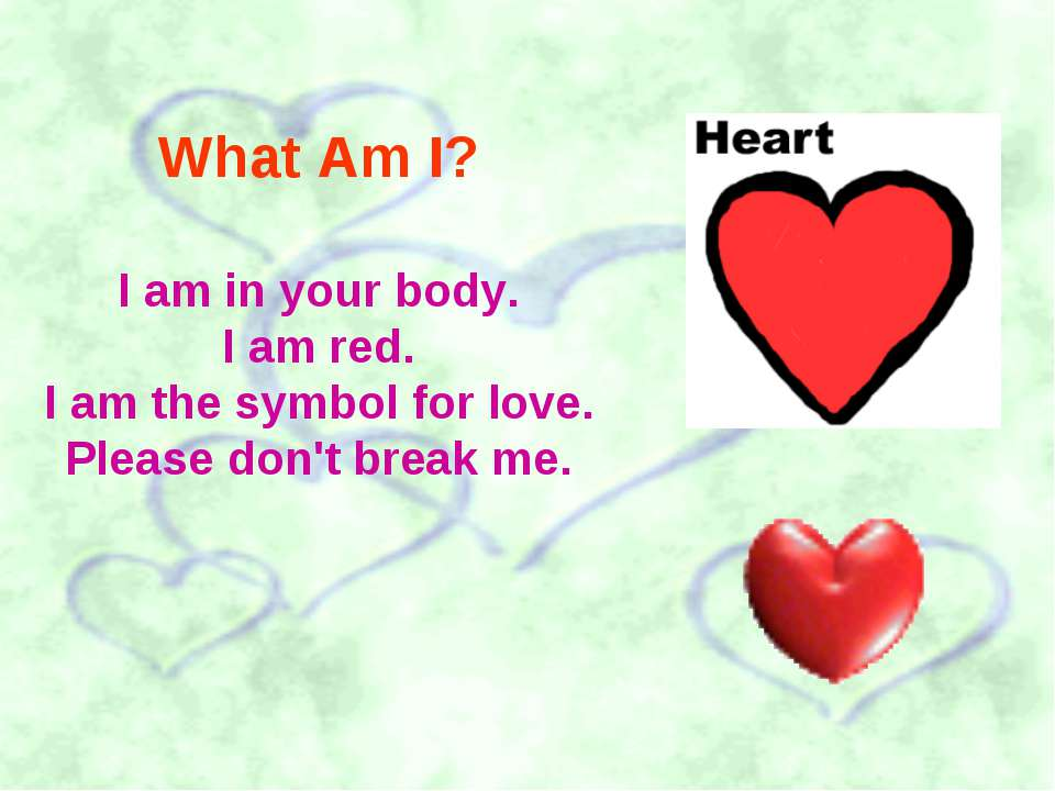 What Am I? I am in your body. I am red. I am the symbol for love. Please don'...