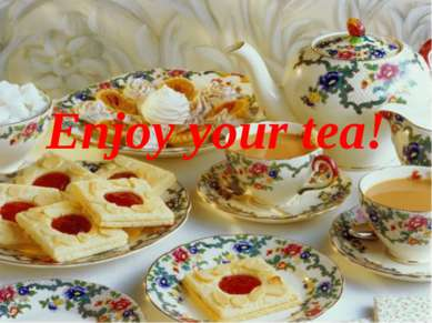 Enjoy your tea!