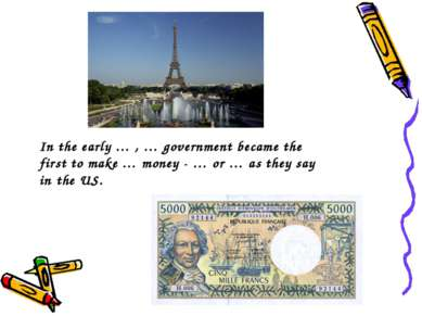 In the early … , … government became the first to make … money - … or … as th...