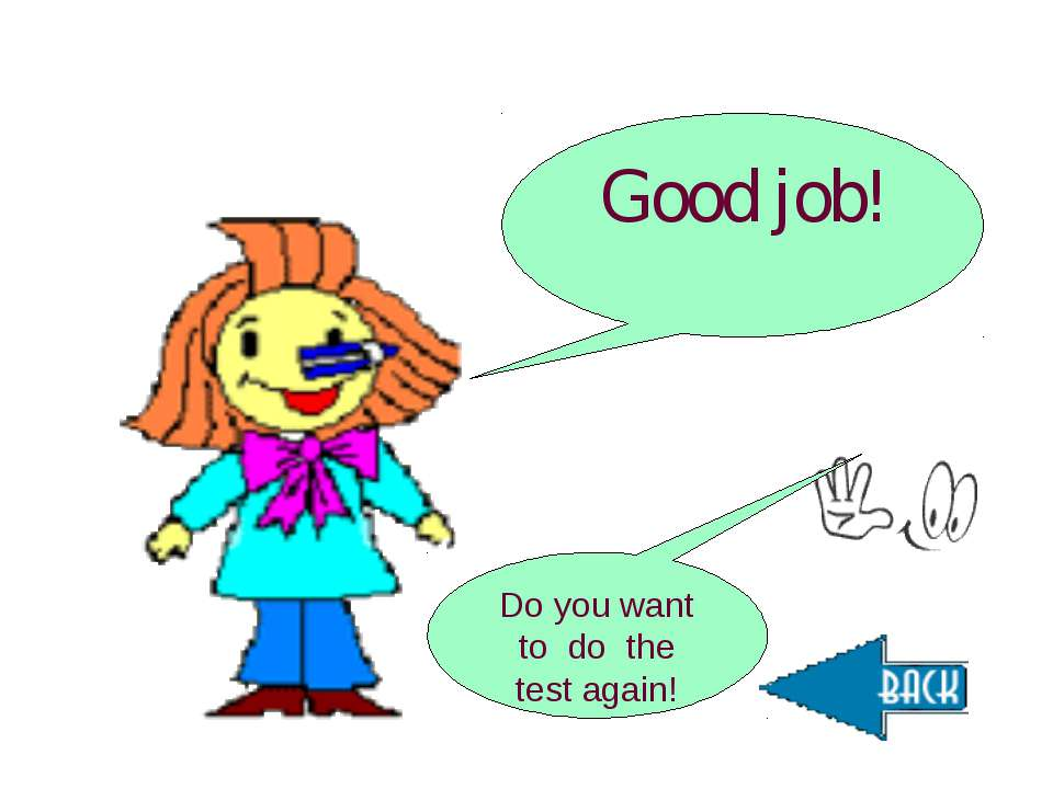 Good job! Do you want to do the test again!