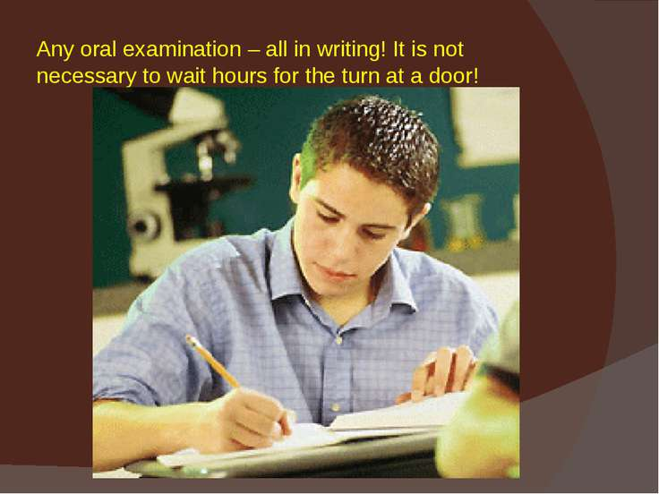 Any oral examination – all in writing! It is not necessary to wait hours for ...