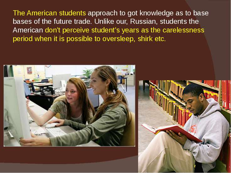 The American students approach to got knowledge as to base bases of the futur...