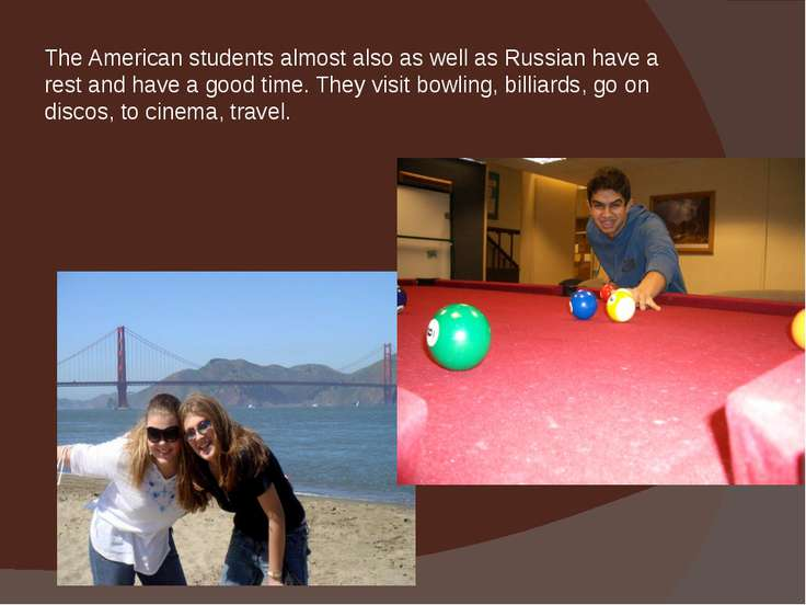 The American students almost also as well as Russian have a rest and have a g...