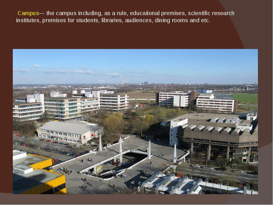 Campus— the campus including, as a rule, educational premises, scientific res...