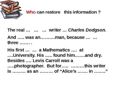Who can restore this information ? The real … … … writer … Charles Dodgson. A...