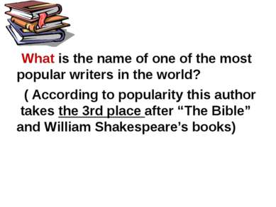 What is the name of one of the most popular writers in the world? ( According...