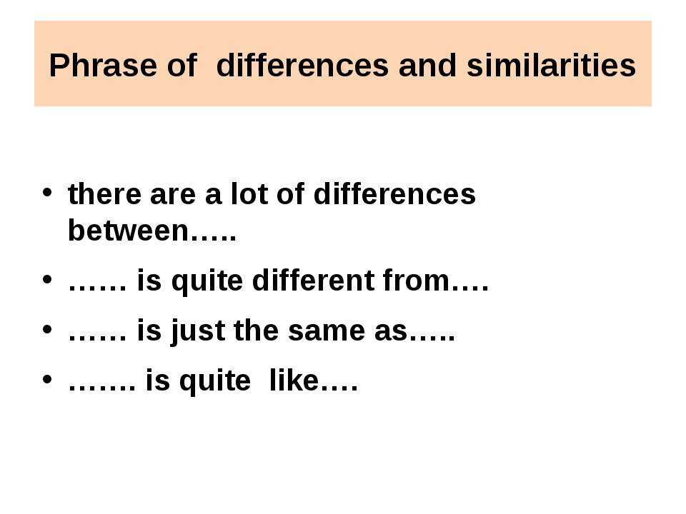 Phrase of differences and similarities there are a lot of differences between...