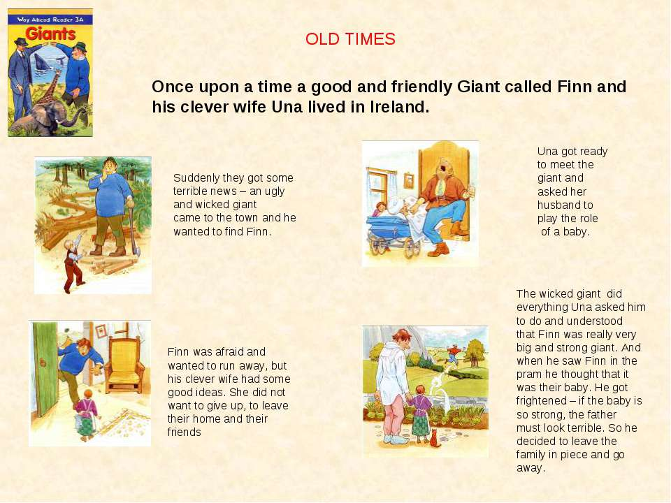OLD TIMES Once upon a time a good and friendly Giant called Finn and his clev...
