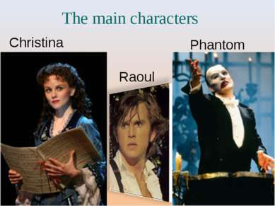 The main characters Christina Raoul Phantom