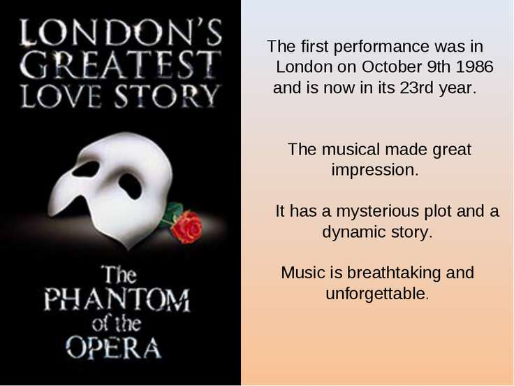 The first performance was in London on October 9th 1986 and is now in its 23r...