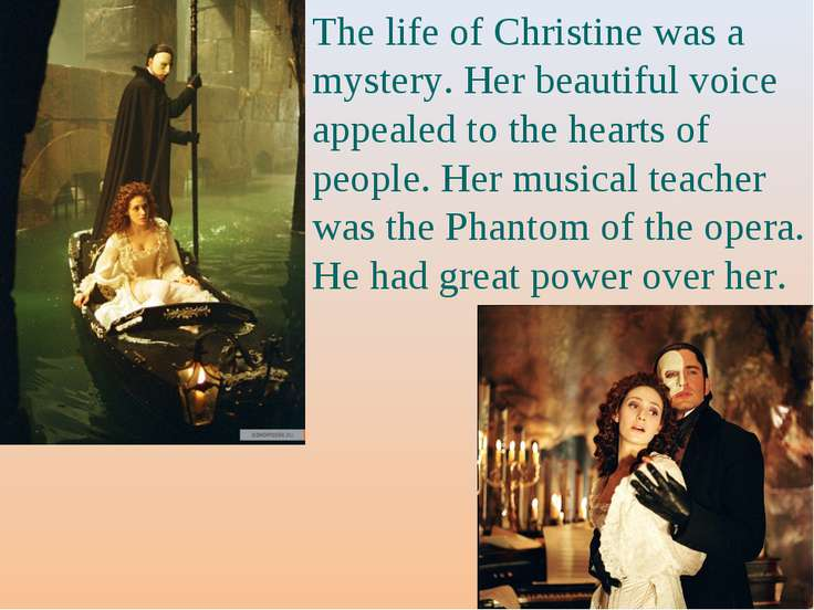 The life of Christine was a mystery. Her beautiful voice appealed to the hear...