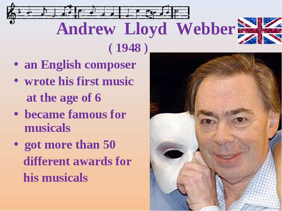 Andrew Lloyd Webber ( 1948 ) an English composer wrote his first music at the...