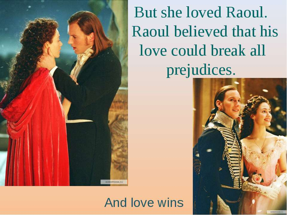 But she loved Raoul. Raoul believed that his love could break all prejudices....