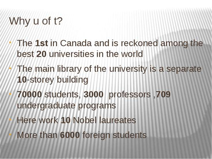 Why u of t? The 1st in Canada and is reckoned among the best 20 universities ...