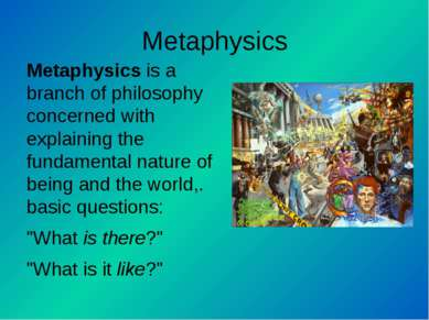 Metaphysics Metaphysics is a branch of philosophy concerned with explaining t...