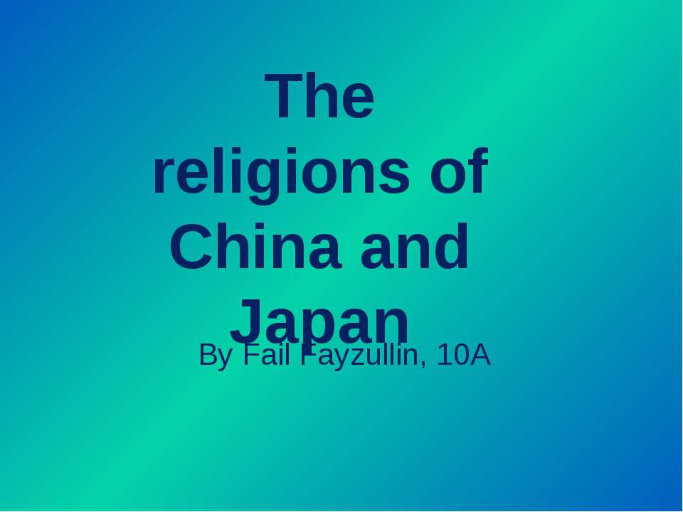 By Fail Fayzullin, 10A The religions of China and Japan