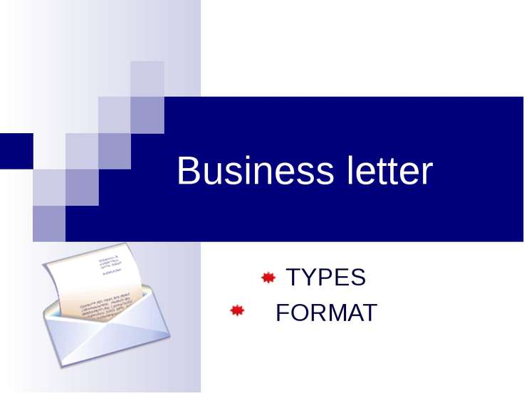 Business letter TYPES FORMAT