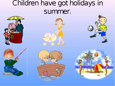 Children have got holidays in summer.
