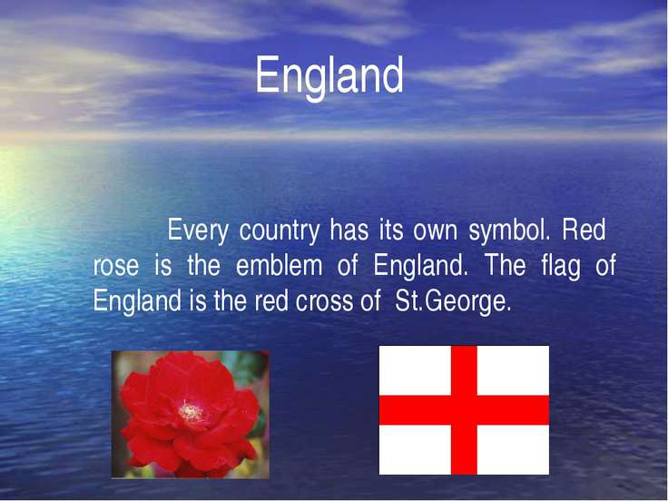 England Every country has its own symbol. Red rose is the emblem of England. ...