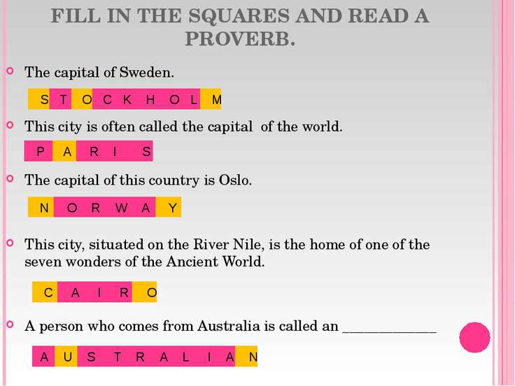 FILL IN THE SQUARES AND READ A PROVERB. The capital of Sweden. This city is o...
