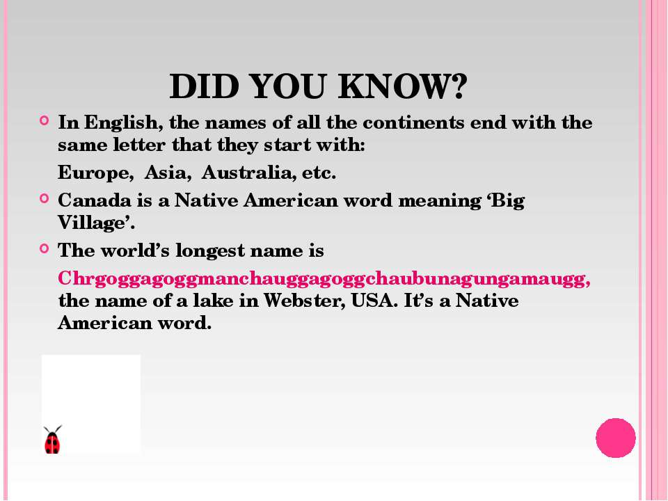 DID YOU KNOW? In English, the names of all the continents end with the same l...